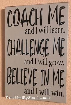 Coach Me and I will Learn Believe in Me and I Will Win Gift Life Quotes Love, Great Quotes, Quotes To Live By, Quotes For Boys, Inspirational Quotes For Work, Believe In Me Quotes, Awesome Quotes, Great Sayings, Small Town Quotes