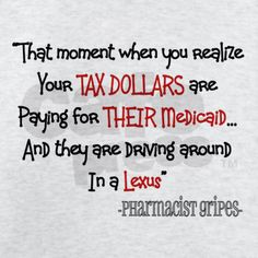 And you pay for their addiction medications...