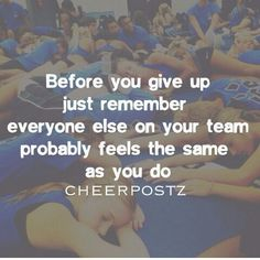 Before you give up just remember everyone else on your team probably feels the same way you do