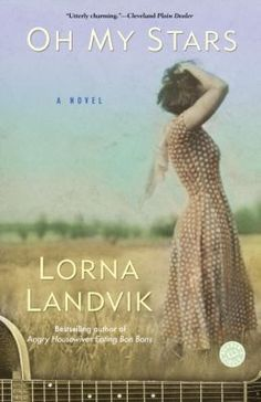 Oh My Stars by Lorna Landvik.  This is a fabulous book and EVERYONE should read it!