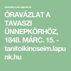 ÓRAVÁZLAT A TAVASZI ÜNNEPKÖRHÖZ, 1848. MÁRC. 15. - tanitoikincseim.lapunk.hu