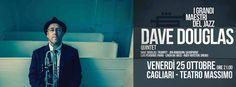 DAVE DOUGLAS LIVE – TEATRO MASSIMO – CAGLIARI – VENERDI 25 OTTOBRE 2013