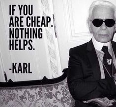 Quote of the year by Karl Lagerfeld Karl Lagerfeld, Anna Wintour, Anna Piaggi, Gucci, Fendi, Cheap Quotes, Cheap People Quotes, Only Blazer, Prada