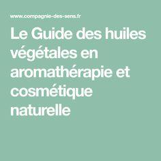 Le Guide des huiles végétales en aromathérapie et cosmétique naturelle