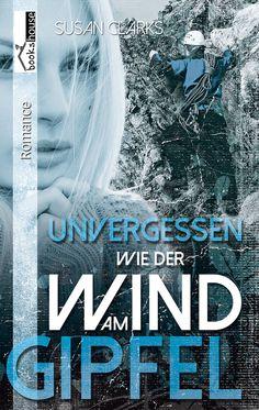 """""""Unvergessen wie der Wind am Gipfel"""" von Susan Clarks ab Juli 2014 im bookshouse Verlag. www.bookshouse.de/buecher/Unvergessen_wie_der_Wind_am_Gipfel/"""