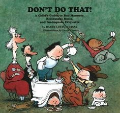 """""""DON'T DO THAT!"""" Barry Louis Polisar: Books and Music for Children - i.e. putting people on the back burner to date another and have a drunken summer rebound, planning for a """"magic mike"""" girl's night out four days AFTER wedding, laughing at someone slipping on ice on christmas day."""
