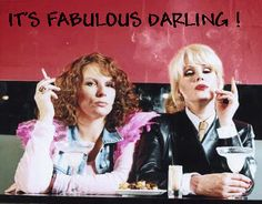Absolutely Fabulous. Best British TV show.