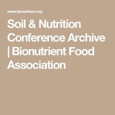 Soil & Nutrition Conference Archive | Bionutrient Food Association