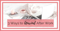 3 Ways to Unwind After Work