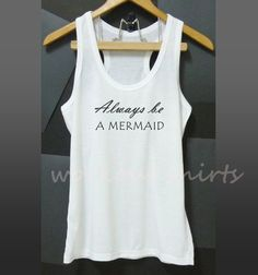 Always be a mermaid racerback tank top white by WorkoutShirts