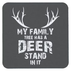 Shop My Family Tree Deer Stand, Funny Deer Hunting, Square Paper Coaster created by JMG_Outdoors. Deer Hunting Humor, Girl Hunting Quotes, Hunting Signs, Quail Hunting, Deer Hunting Tips, Deer Hunting Blinds, Pheasant Hunting, Turkey Hunting, Archery Hunting