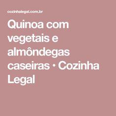 Quinoa com vegetais e almôndegas caseiras • Cozinha Legal