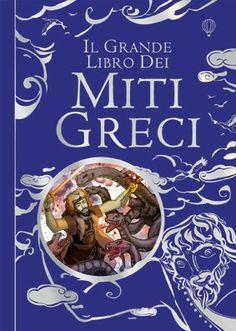 Il Grande Libro Dei Miti Greci - Anna Milbourne, Louie Stowell