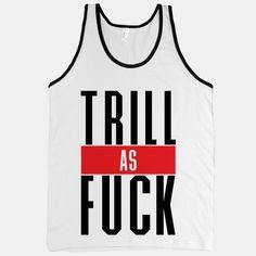 Trill As Fuck | HUMAN ($26.00) - Svpply