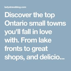 Discover the top Ontario small towns you'll fall in love with. From lake fronts to great shops, and delicious bakeries, you'll want to explore them all.