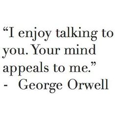"""When you find someone you can have a REAL conversation with. 