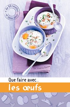 Que faire avec... les oeufs : + de 50 recettes et idées déco - Valérie Duclos 86 pages - Couverture cartonnée. 16,5 x 25 cm #Livre #Cuisine #Oeufs