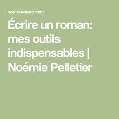 Écrire un roman: mes outils indispensables | Noémie Pelletier