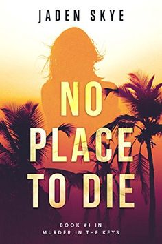 No Place to Die (Murder in the Keys—Book #1) by Jaden Skye https://www.amazon.com/dp/B06Y37LJXY/ref=cm_sw_r_pi_dp_x_Voiwzb18WCV15