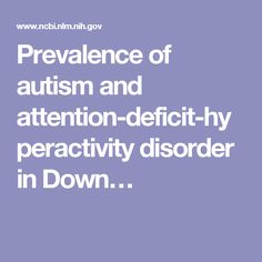 Prevalence of autism and attention-deficit-hyperactivity disorder in Down syndrome: a population-based study. Down Syndrome Kids, Mental Issues, Type 1, Disorders, Autism, Diabetes, Study, Studio, Learning