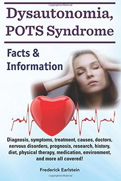 #Dysautonomia, #POTS Syndrome: Diagnosis, symptoms, treatment, causes, doctors, nervous disorders, prognosis, research, history, diet, physical therapy, ... and more all covered! Facts & Information. by Frederick Earlstein