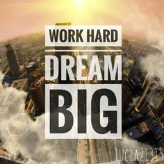 ~Work hard dream big~ By Lucia21315  #words#Lucia21315