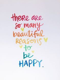 There are so many beautiful reasons to be happy. #quotes #quotesforlife