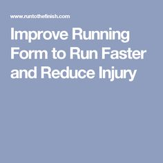 Improve Running Form to Run Faster and Reduce Injury