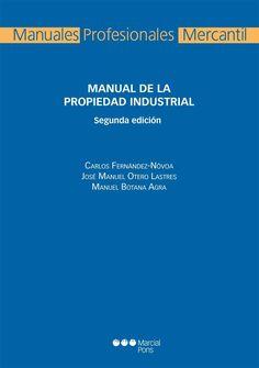 Manual de la propiedad industrial / Carlos Fernández-Nóvoa, José Manuel Otero Lastres, Manuel Botana Agra