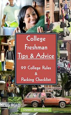 College Freshman Tips & Advice (revised) 99 College Rules & Packing Checklist by Dawn Monclova. $6.03. 51 pages. Publisher: Createspace; 2 edition (February 23, 2012)