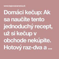 Domáci kečup: Ak sa naučíte tento jednoduchý recept, už si kečup v obchode nekúpite. Hotový raz-dva a chutí vynikajúco! - Báječná vareška
