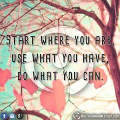 Start where you are, use what you have, do what you can. #Inspiration