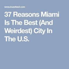 37 Reasons Miami Is The Best (And Weirdest) City In The U.S.