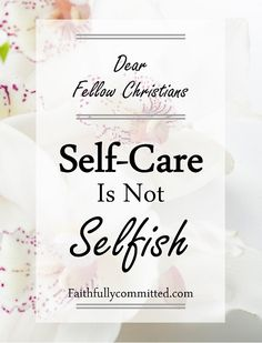 Dear Fellow Christians: Self-Care Is Not Selfish