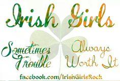 Sometimes trouble, Always worth it! Irish Girls Rock FB
