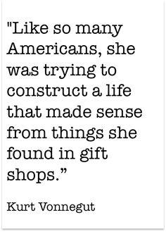 Kurt Vonnegut    love this!