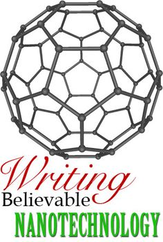 The basics of writing believable nanotechnology, with Dan Allen: