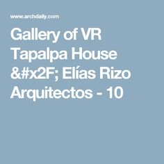Gallery of VR Tapalpa House / Elías Rizo Arquitectos - 10