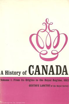 LANCTOT, GUSTAVE. A History of Canada. Volumes 1, 2 & 3 (Complet).