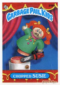 GEEPEEKAY.com - Original Series 8 Gallery. Garbage Pail Kids Chopped Susie