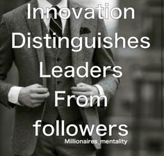 Innovation distinguishes leaders from followers   #motivation #success #good #best #benefits #quotes #business #baller #millionaire #rich #high #cash #luxury #billion #rich #startup #grind #boss #gents #mens #gentlemen #belief #quote #innovation #followers #boss #king #billionaire #leaders