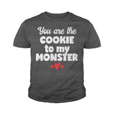 You Are the Cookie to my Monster T-Shirt #gift #ideas #Popular #Everything #Videos #Shop #Animals #pets #Architecture #Art #Cars #motorcycles #Celebrities #DIY #crafts #Design #Education #Entertainment #Food #drink #Gardening #Geek #Hair #beauty #Health #fitness #History #Holidays #events #Home decor #Humor #Illustrations #posters #Kids #parenting #Men #Outdoors #Photography #Products #Quotes #Science #nature #Sports #Tattoos #Technology #Travel #Weddings #Women