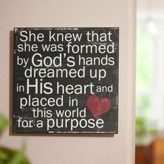 She knew that she was formed by God's hands, dreamed up in His heart and placed in this world for a purpose. <3