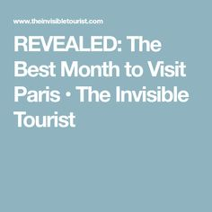 REVEALED: The Best Month to Visit Paris • The Invisible Tourist