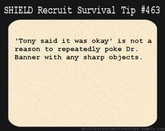 S.H.I.E.L.D. Recruit Survival Tip #463: 'Tony said it was okay' is not a reason to repeatedly poke Dr. Banner with any sharp objects.  [Submitted anonymously]