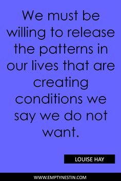 Motivational change quote to inspire you to be the change in life you need by Louise Hay. We must be willing to release the patterns in our lives that are creating conditions we say we do not want. Voice Quotes, Crush Quotes, Me Quotes, Louise Hay Affirmations, Healing Affirmations, This Is Us Quotes, Quotes To Live By, Louise Hay Quotes, Pattern Quotes