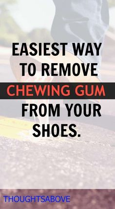 easiest steps on how to remove chewing gum from shoes. There are different methods that you can use to remove gum from your shoes.
