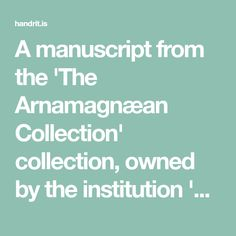 A manuscript from the 'The Arnamagnæan Collection' collection, owned by the institution 'The Árni Magnússon Institute for Icelandic Studies'. Runes, Study, Collection, Studio, Investigations, Studying, Learning, Research, Exploring