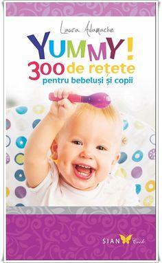 Retete culinare - Yummy! 300 de retete pentru bebelusi si copii. Lansare carte de bucate pentru bebelusi si copii.