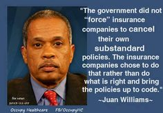 ....The letter we received from our ins co said; Due to the Affordable Care Act regulations, the policy you currently have will no longer be available to you as of Jan. 1, 2014, Clear Enuff for u Juan?!?!?....  huh???  duh, they did bring them up to code...that's why they cost so much!  they were required by the Obamacare law to change them....that is what causes the cancellations....change = cancellation and new policy.....